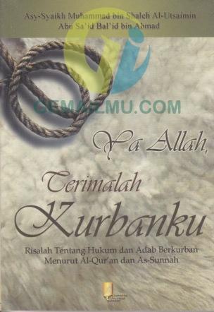 Ya Allah Terimalah Kurbanku, Risalah Hukum Adab Kurban menurut Al-Qur'an As-Sunnah