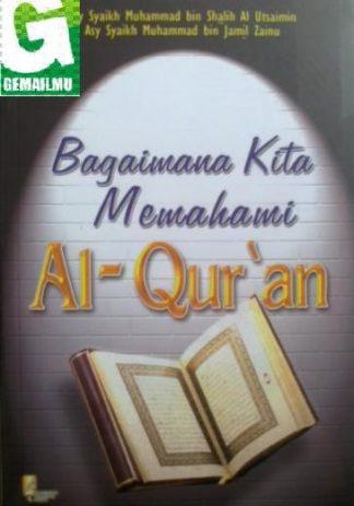Bagaimana Kita Memahami Al-Quran, Cahaya Tauhid Press