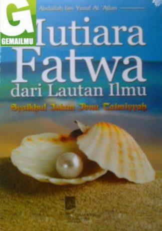 Mutiara Fatwa dari Lautan Ilmu Syaikhul Islam Ibnu Taimiyyah
